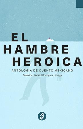 El hambre heroica – Antología de cuentos mexicanos