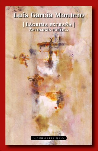 Lágrima extraña. Antología poética (2018) Luis García Montero
